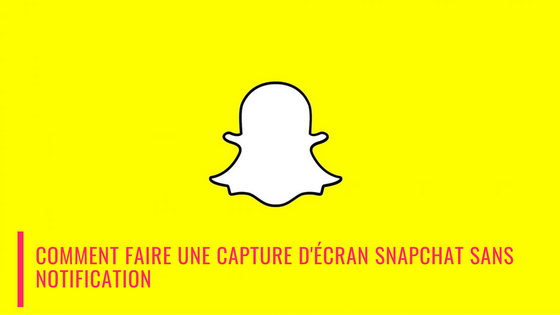Comment Faire Une Capture d'écran Snapchat Sans Notification